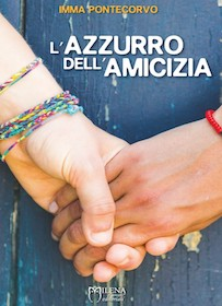 """Arriva in libreria """"L'azzurro dell'amicizia"""" di Imma Pontecorvo"""