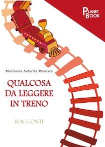 """In libreria """"Qualcosa da leggere in treno"""" di Marianna Astarita Maresca"""